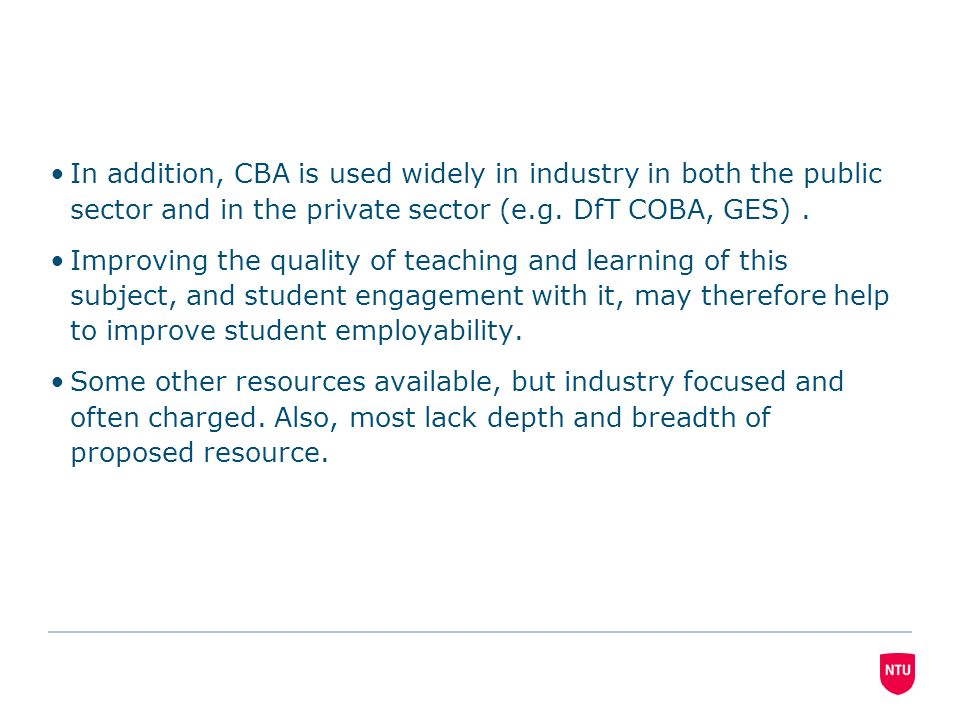 In addition, CBA is used widely in industry in both the public sector and in the private sector (e.g.