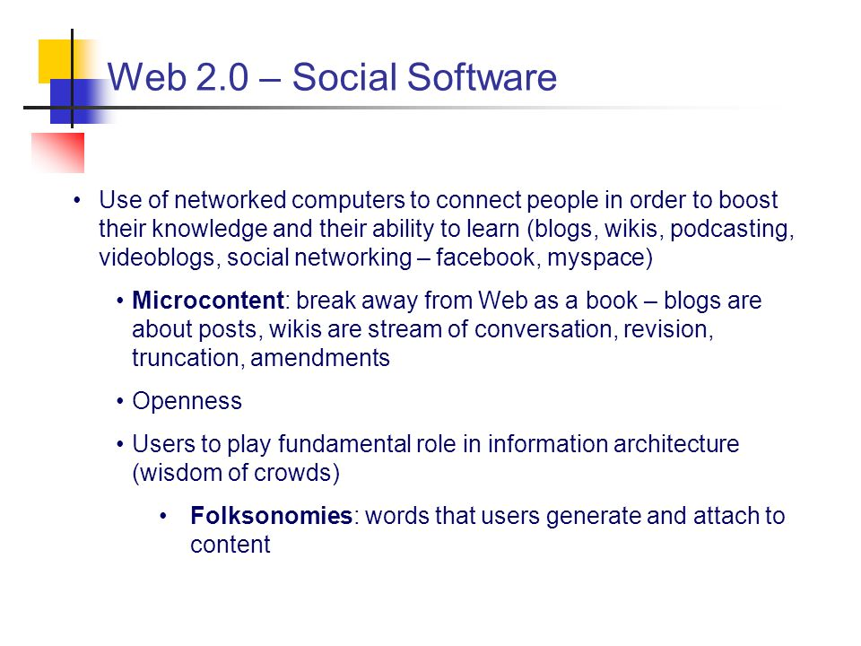 Web 2.0 – Social Software Use of networked computers to connect people in order to boost their knowledge and their ability to learn (blogs, wikis, pod