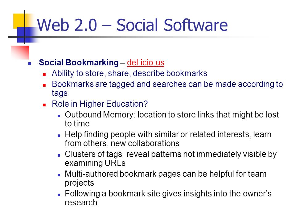 Social Bookmarking – del.icio.usdel.icio.us Ability to store, share, describe bookmarks Bookmarks are tagged and searches can be made according to tag