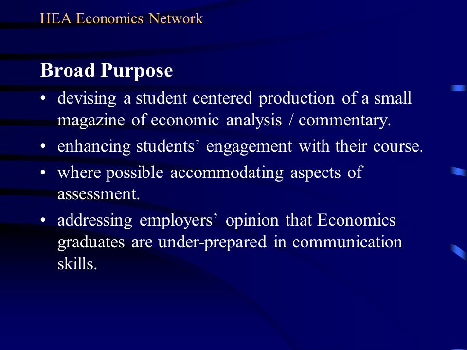 Broad Purpose devising a student centered production of a small magazine of economic analysis / commentary. enhancing students engagement with their c