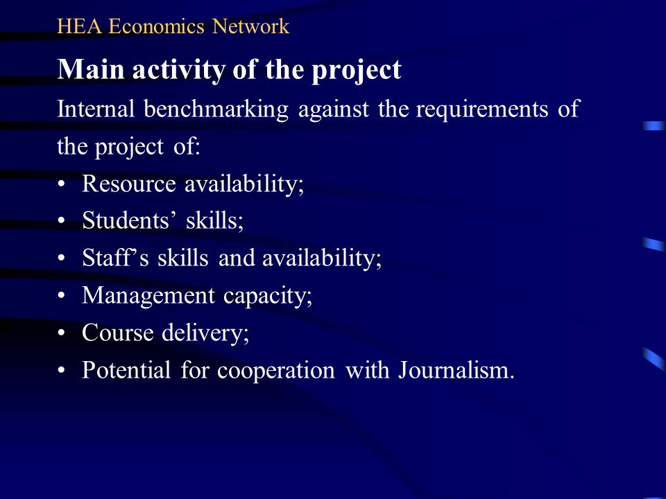 Main activity of the project Internal benchmarking against the requirements of the project of: Resource availability; Students skills; Staffs skills and availability; Management capacity; Course delivery; Potential for cooperation with Journalism.