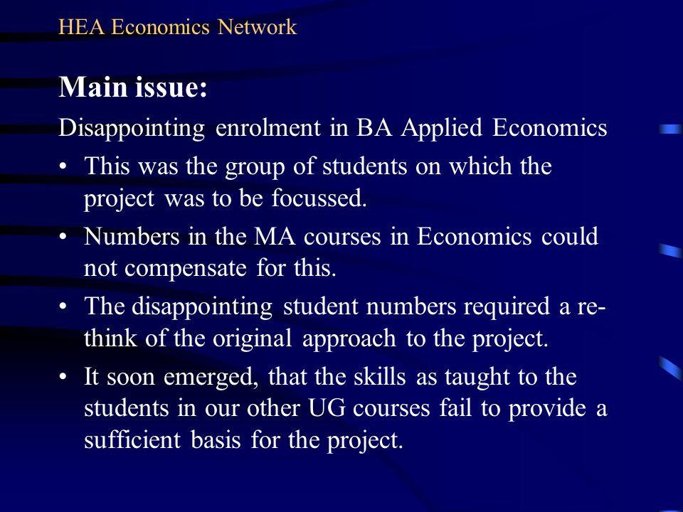 Main issue: Disappointing enrolment in BA Applied Economics This was the group of students on which the project was to be focussed. Numbers in the MA