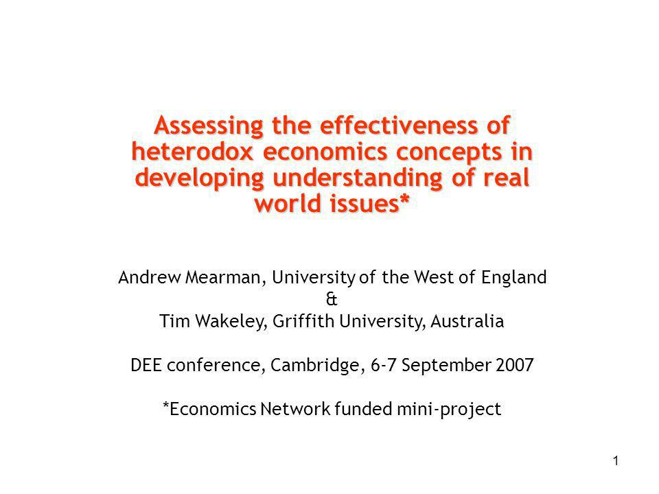 1 Assessing the effectiveness of heterodox economics concepts in developing understanding of real world issues* Andrew Mearman, University of the West