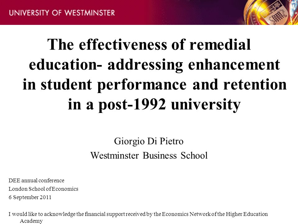 The effectiveness of remedial education- addressing enhancement in student performance and retention in a post-1992 university Giorgio Di Pietro Westm