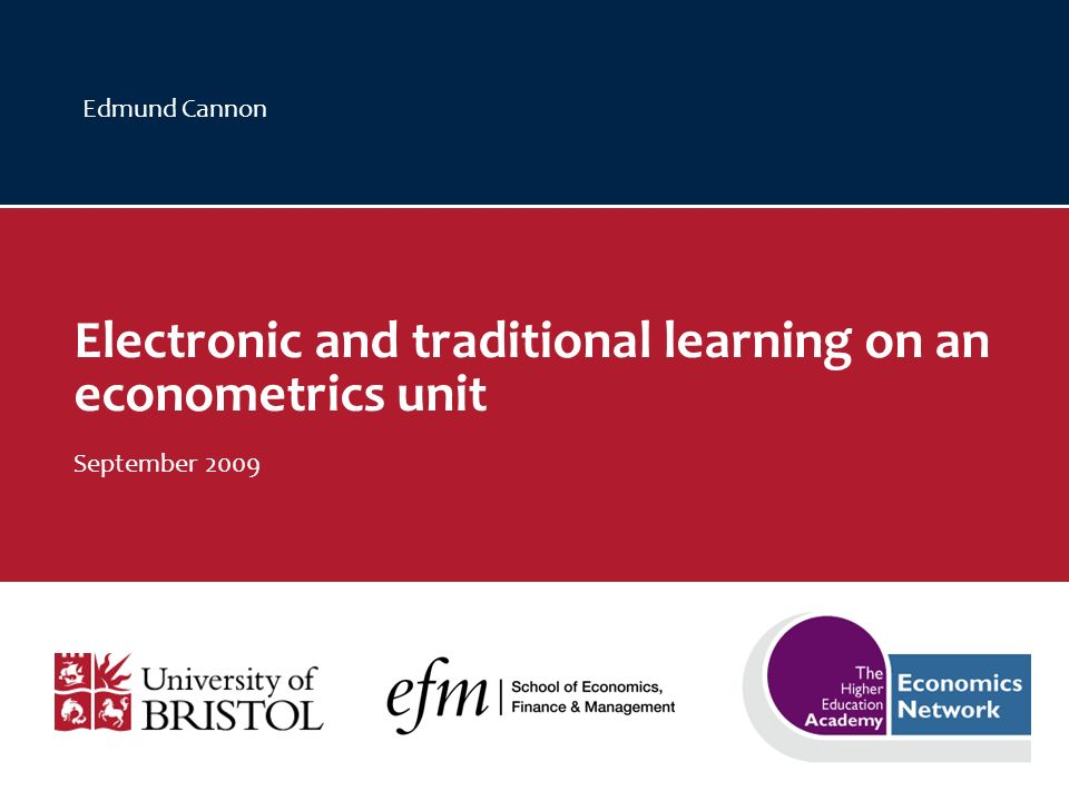 Edmund Cannon Electronic and traditional learning on an econometrics unit September 2009