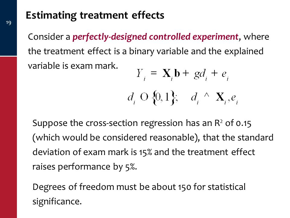 19 Estimating treatment effects Consider a perfectly-designed controlled experiment, where the treatment effect is a binary variable and the explained variable is exam mark.