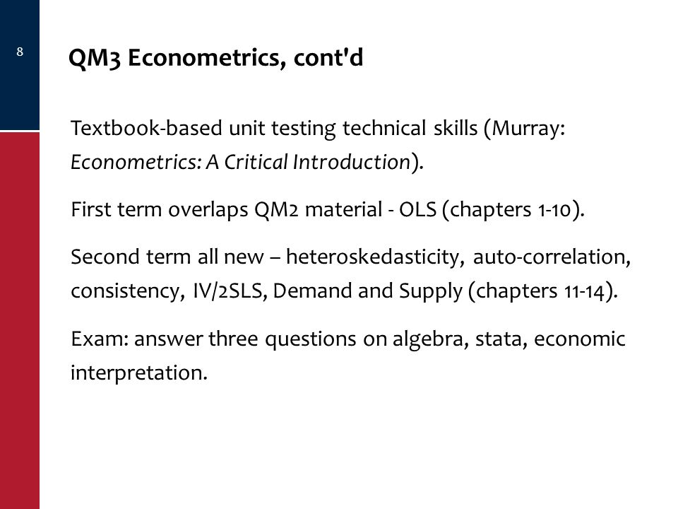 8 QM3 Econometrics, cont d Textbook-based unit testing technical skills (Murray: Econometrics: A Critical Introduction).