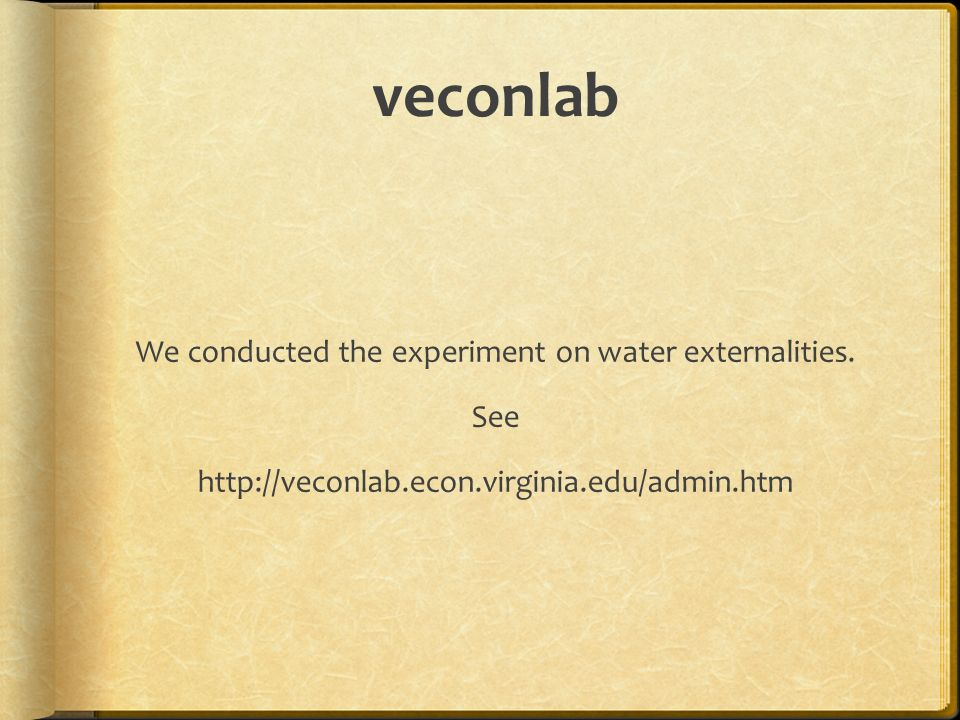 veconlab We conducted the experiment on water externalities. See http://veconlab.econ.virginia.edu/admin.htm