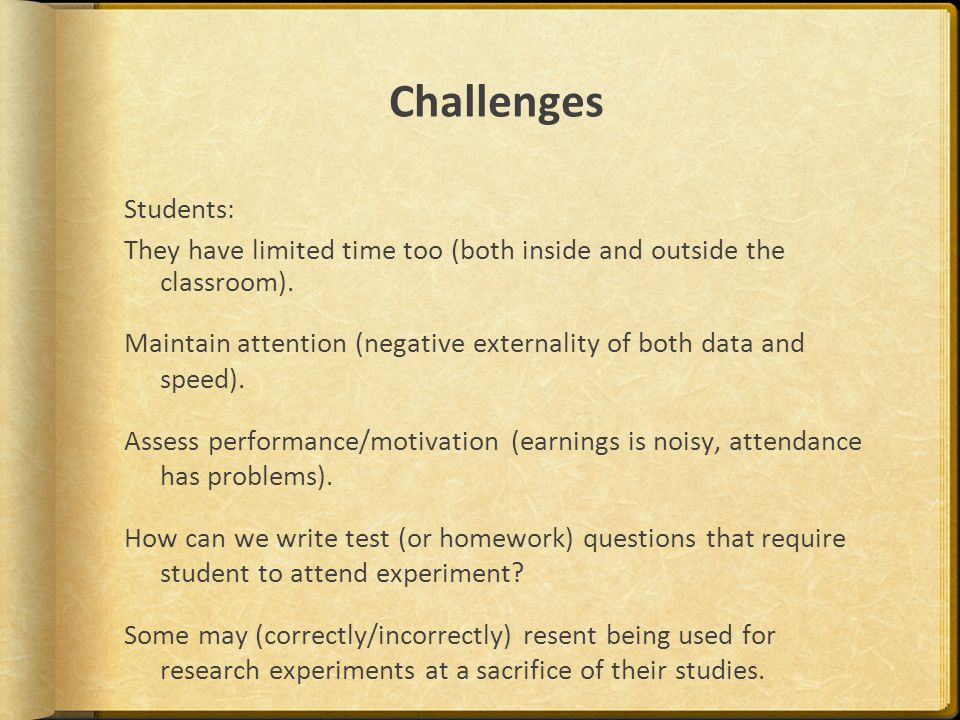 Challenges Students: They have limited time too (both inside and outside the classroom). Maintain attention (negative externality of both data and spe