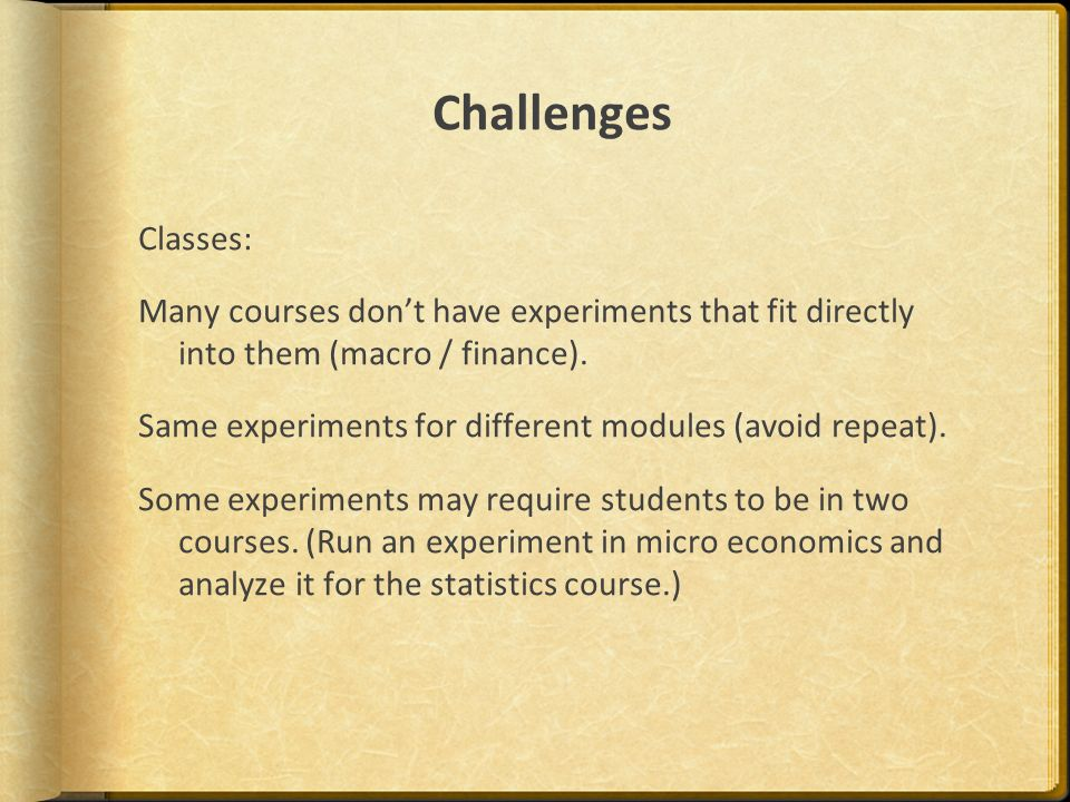 Challenges Classes: Many courses dont have experiments that fit directly into them (macro / finance).