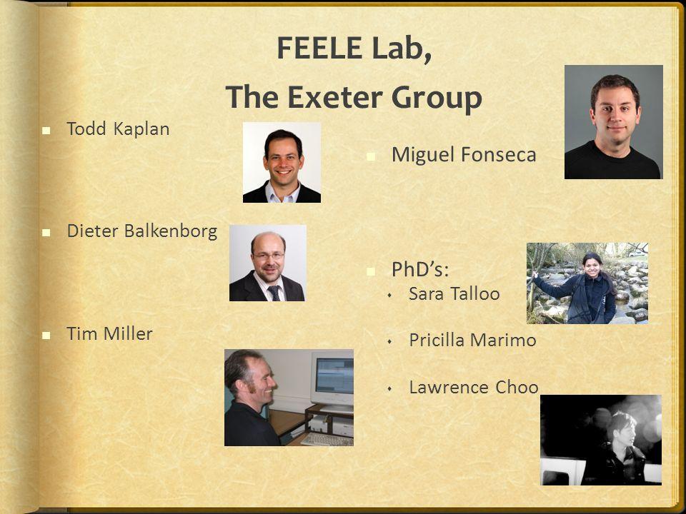 FEELE Lab, The Exeter Group Todd Kaplan Dieter Balkenborg Tim Miller Miguel Fonseca PhDs: Sara Talloo Pricilla Marimo Lawrence Choo