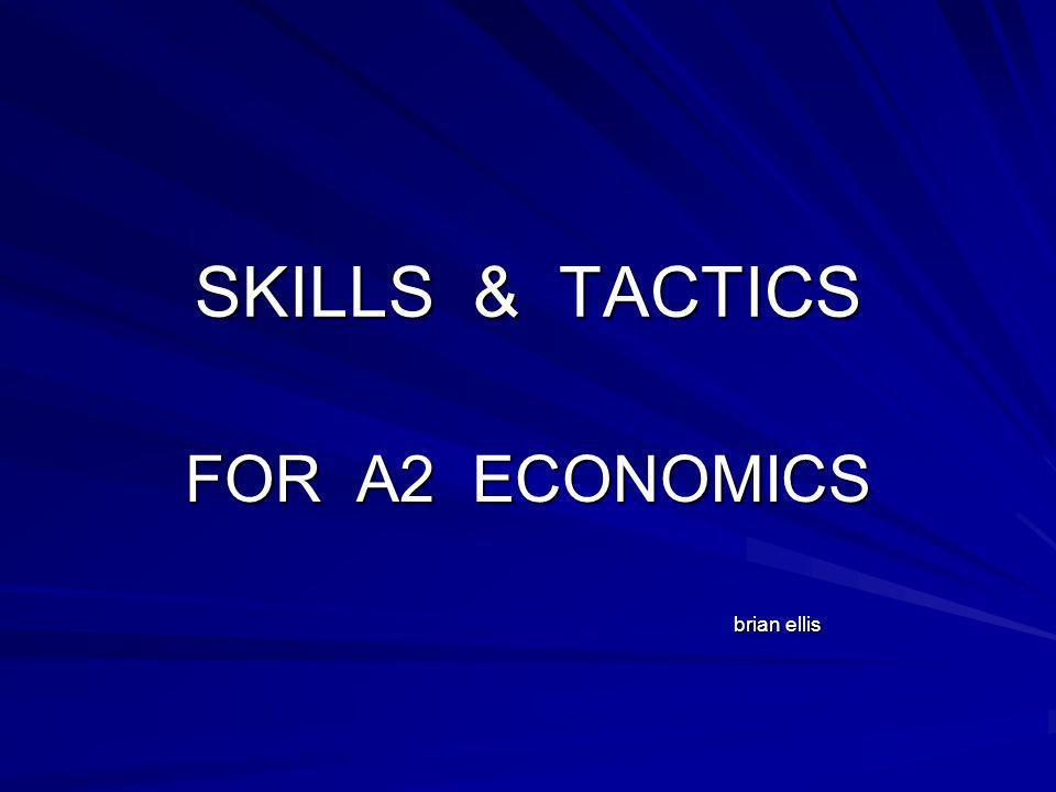 SKILLS & TACTICS FOR A2 ECONOMICS brian ellis brian ellis