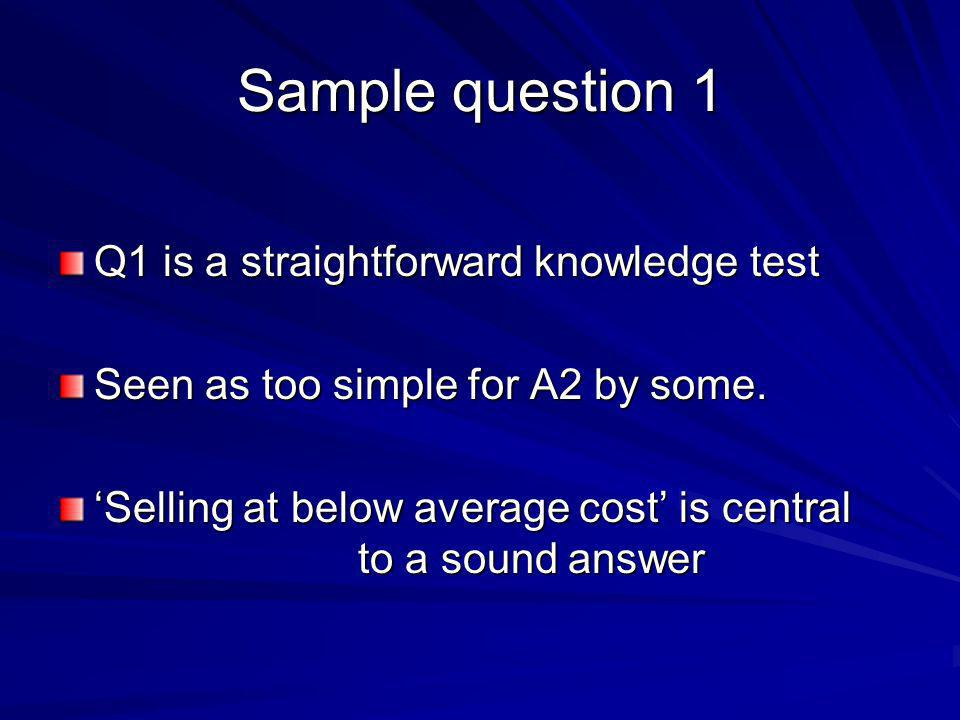 Sample question 1 Q1 is a straightforward knowledge test Seen as too simple for A2 by some.