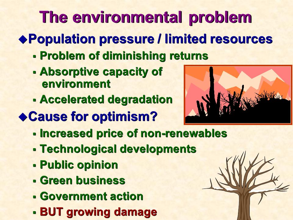 u Population pressure / limited resources Problem of diminishing returns Absorptive capacity of environment Accelerated degradation u Cause for optimi