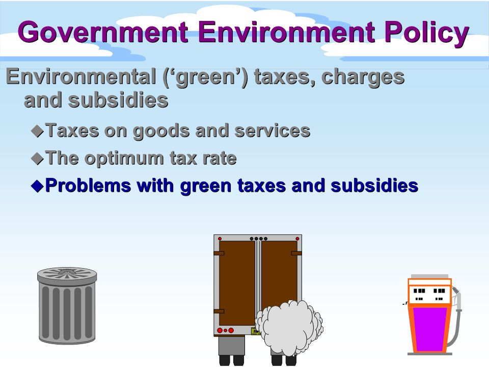 Environmental (green) taxes, charges and subsidies u Taxes on goods and services u The optimum tax rate u Problems with green taxes and subsidies Envi