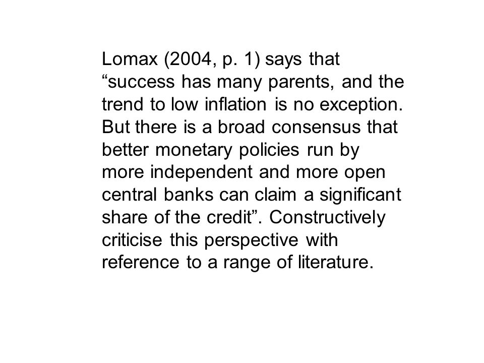 Lomax (2004, p. 1) says that success has many parents, and the trend to low inflation is no exception. But there is a broad consensus that better mone