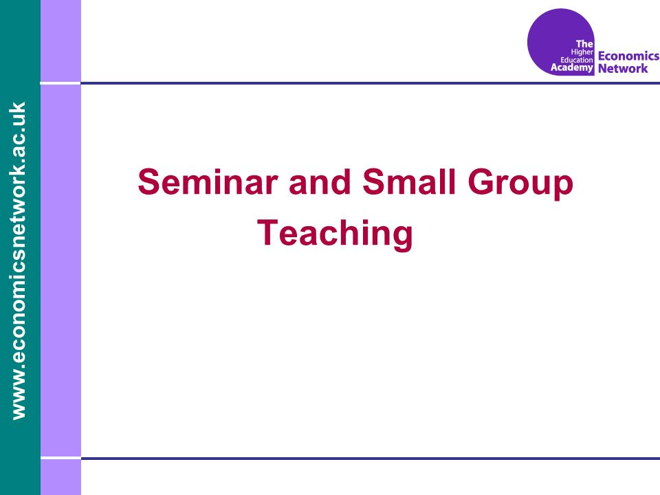 www.economicsnetwork.ac.uk Seminar and Small Group Teaching