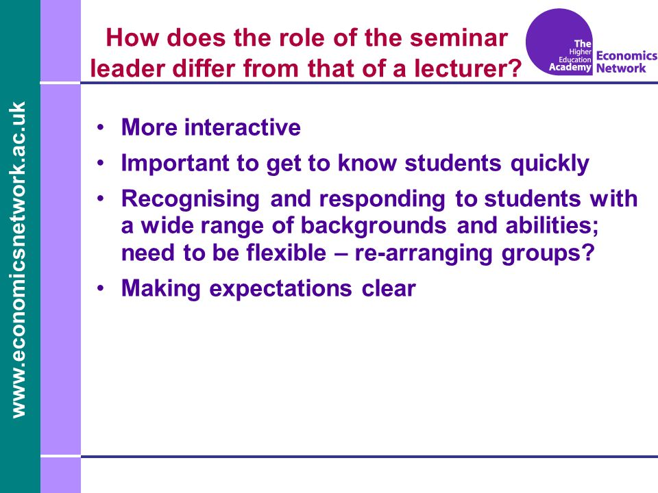 www.economicsnetwork.ac.uk How does the role of the seminar leader differ from that of a lecturer.