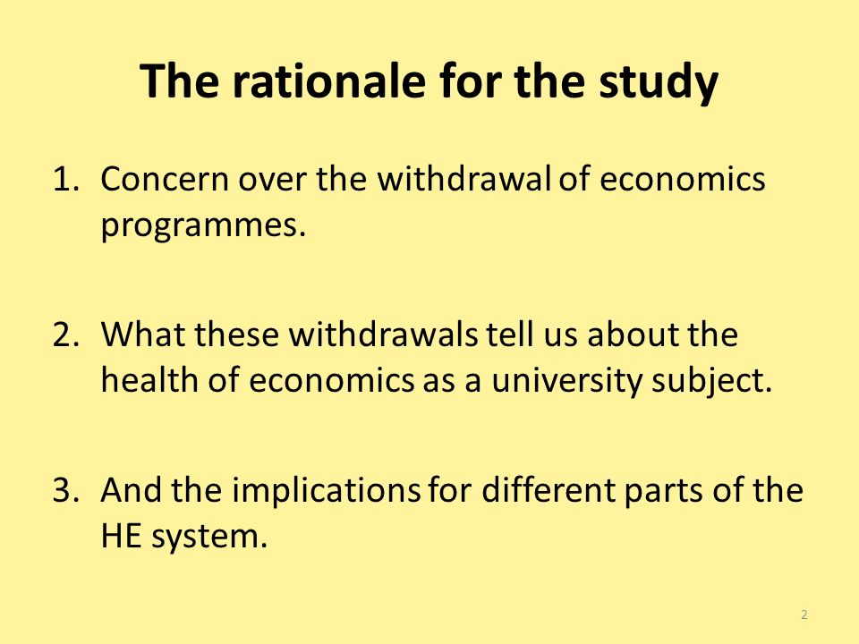 The rationale for the study 1.Concern over the withdrawal of economics programmes.