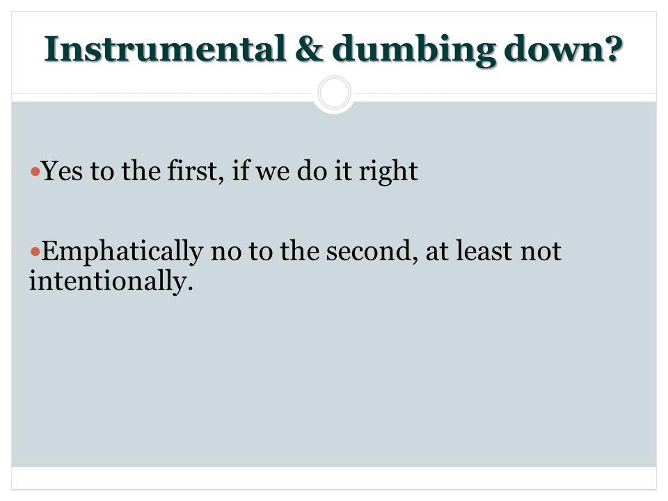 Instrumental & dumbing down.