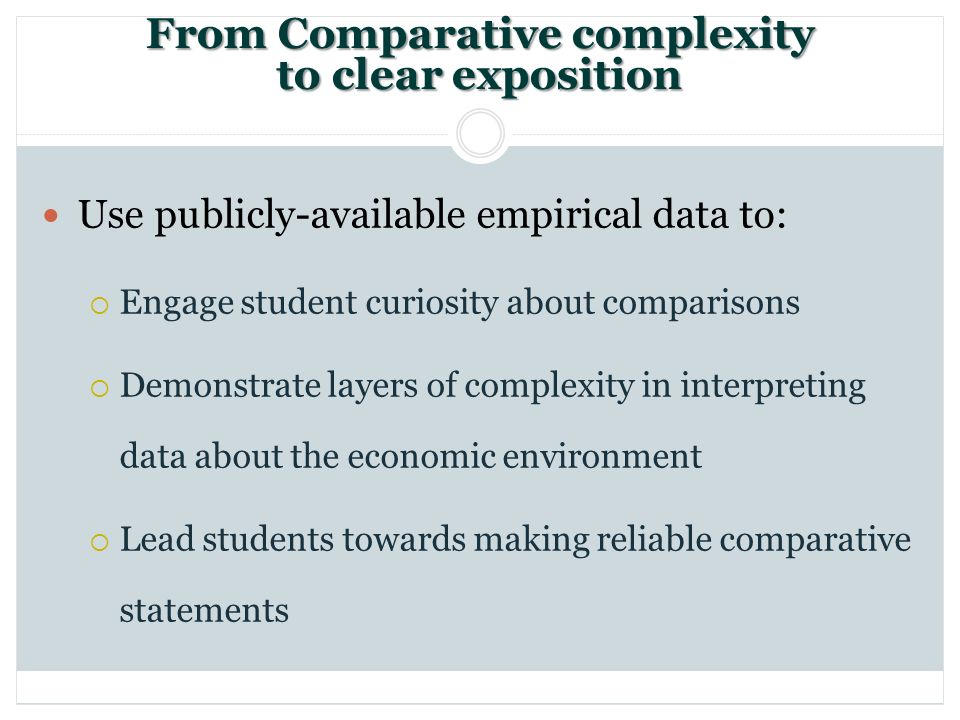 From Comparative complexity to clear exposition Use publicly-available empirical data to: Engage student curiosity about comparisons Demonstrate layer
