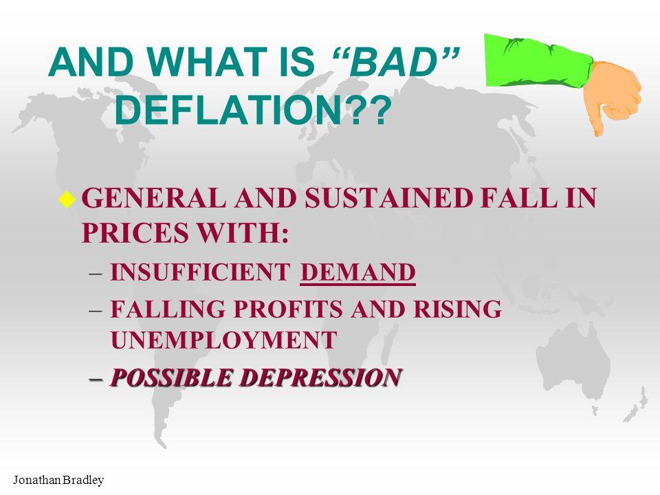 Jonathan Bradley AND WHAT IS BAD DEFLATION .