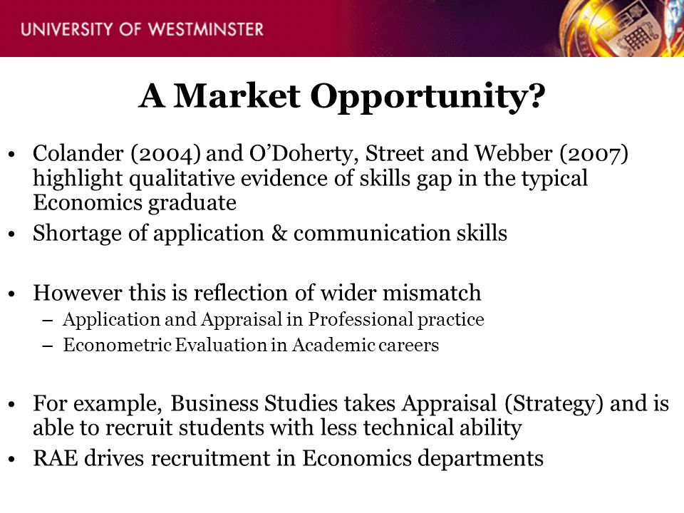 A Market Opportunity? Colander (2004) and ODoherty, Street and Webber (2007) highlight qualitative evidence of skills gap in the typical Economics gra
