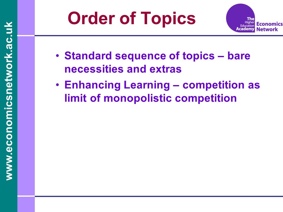 www.economicsnetwork.ac.uk www.economics.ltsn.ac.uk Order of Topics Standard sequence of topics – bare necessities and extras Enhancing Learning – com