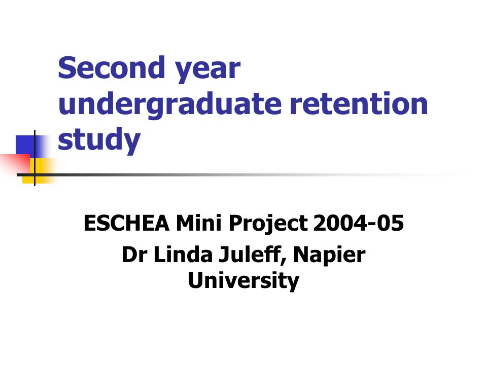 Second year undergraduate retention study ESCHEA Mini Project 2004-05 Dr Linda Juleff, Napier University