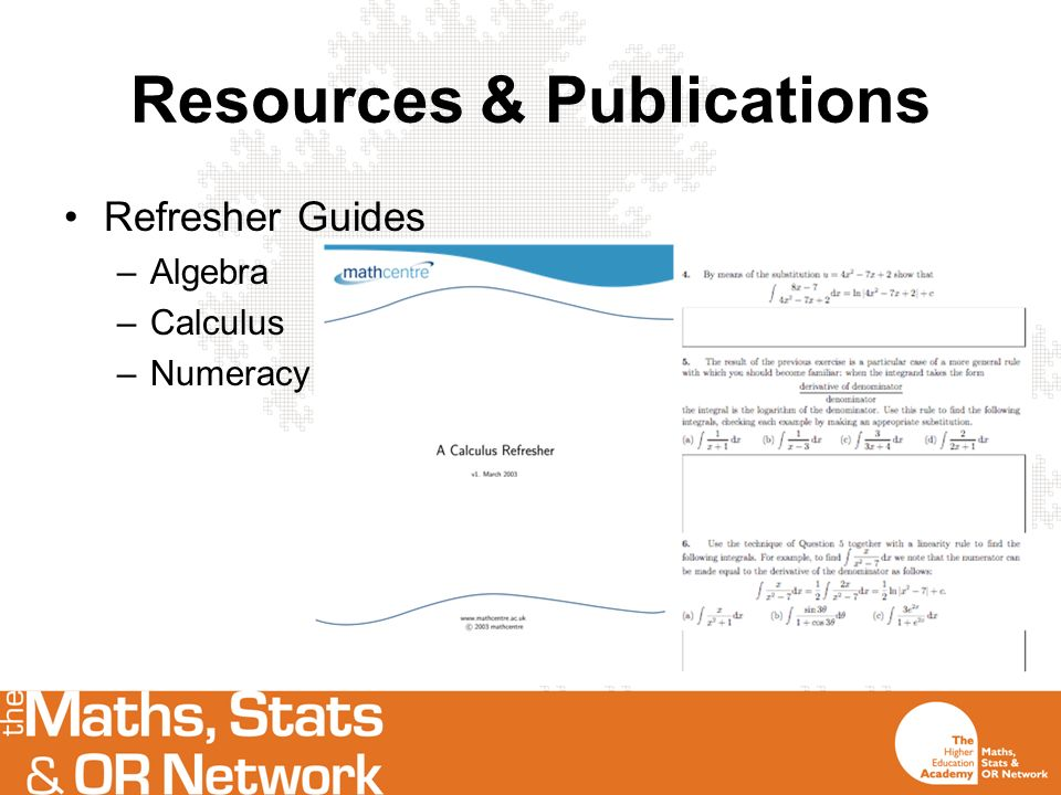 Resources & Publications Refresher Guides –Algebra –Calculus –Numeracy