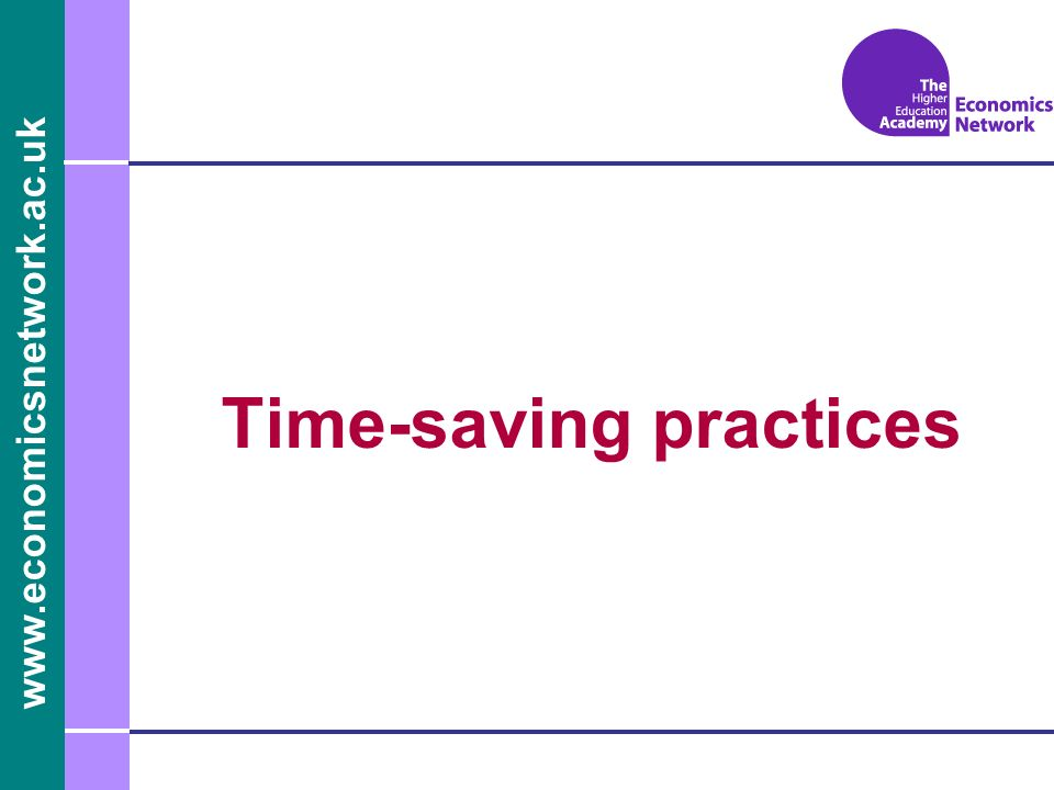 www.economicsnetwork.ac.uk Time-saving practices