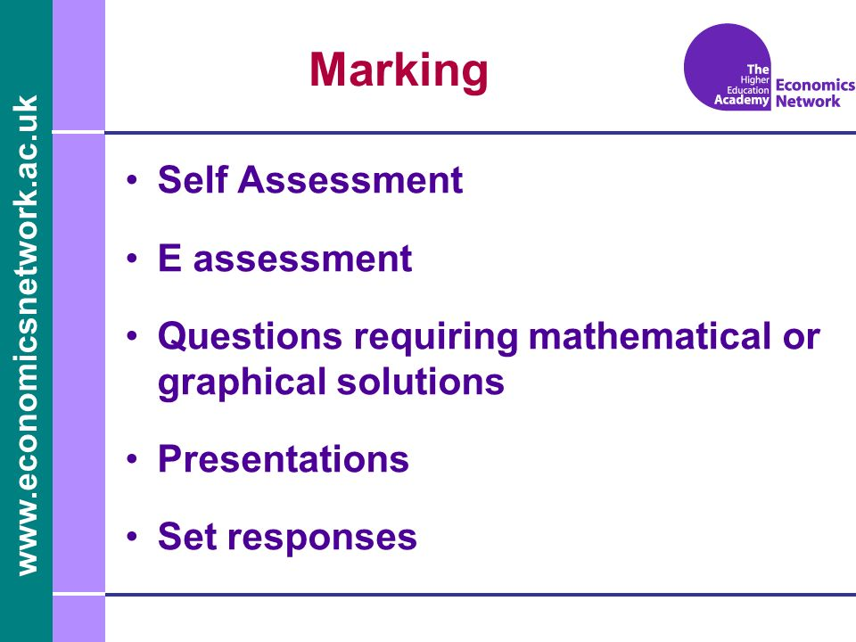 www.economicsnetwork.ac.uk Marking Self Assessment E assessment Questions requiring mathematical or graphical solutions Presentations Set responses