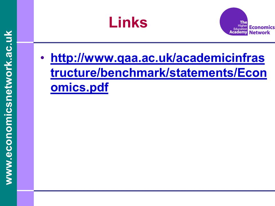 www.economicsnetwork.ac.uk Links http://www.qaa.ac.uk/academicinfras tructure/benchmark/statements/Econ omics.pdfhttp://www.qaa.ac.uk/academicinfras t