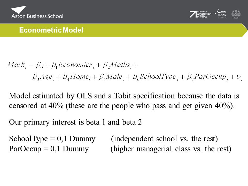 Econometric Model Model estimated by OLS and a Tobit specification because the data is censored at 40% (these are the people who pass and get given 40