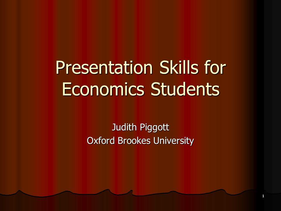 1 Presentation Skills for Economics Students Judith Piggott Oxford Brookes University
