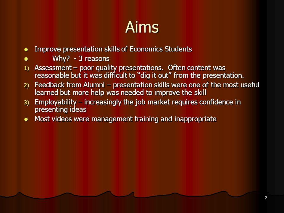 2 Aims Improve presentation skills of Economics Students Improve presentation skills of Economics Students Why? - 3 reasons Why? - 3 reasons 1) Assess