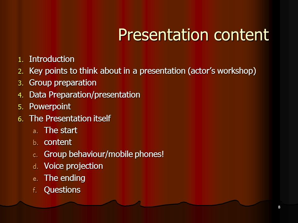 8 Presentation content 1. Introduction 2. Key points to think about in a presentation (actors workshop) 3. Group preparation 4. Data Preparation/prese