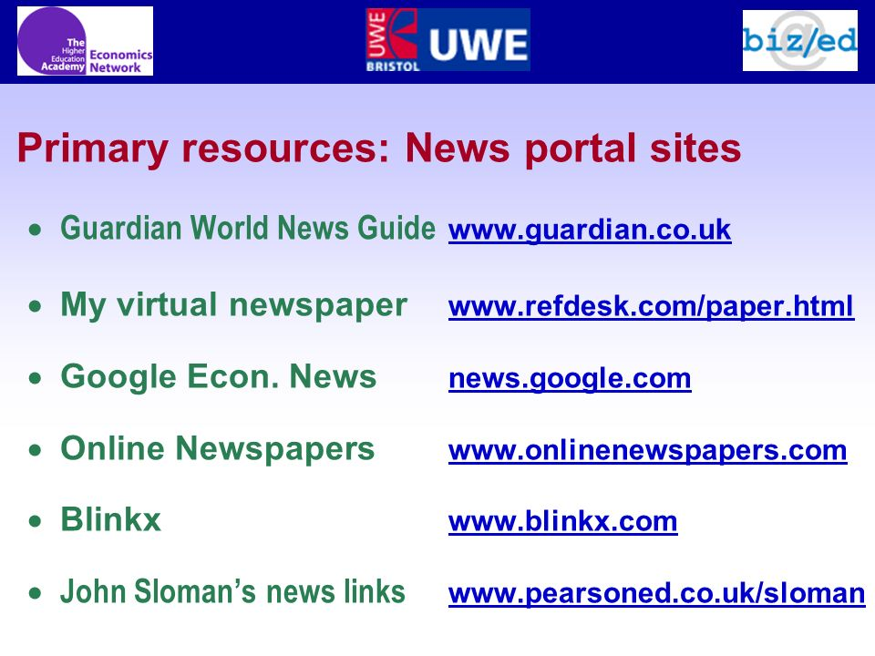 Primary resources: News portal sites Guardian World News Guide www.guardian.co.uk www.guardian.co.uk My virtual newspaper www.refdesk.com/paper.html www.refdesk.com/paper.html Google Econ.