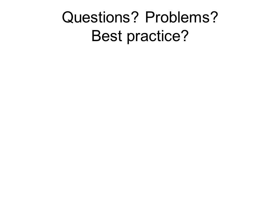 Questions Problems Best practice