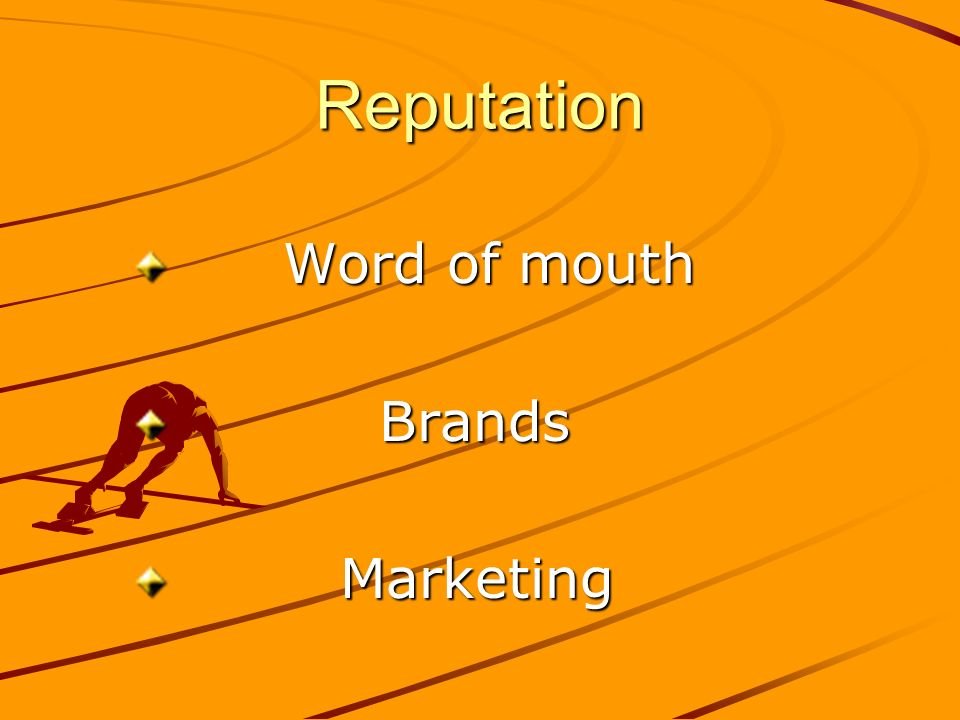 Reputation Word of mouth Word of mouth Brands Brands Marketing Marketing