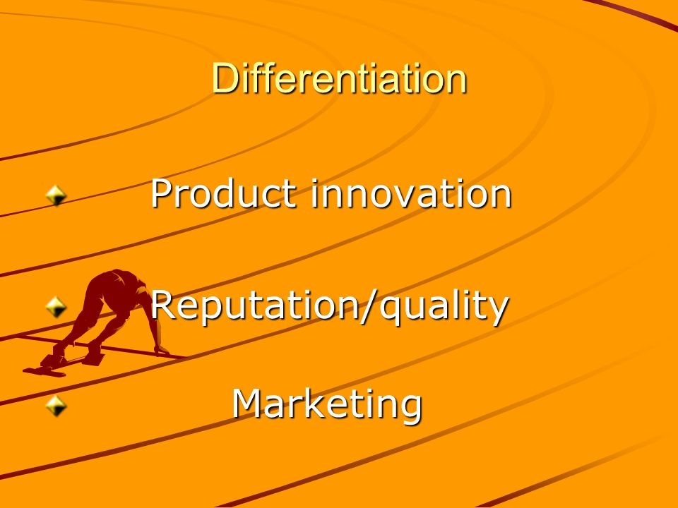 Differentiation Product innovation Product innovation Reputation/quality Reputation/quality Marketing Marketing