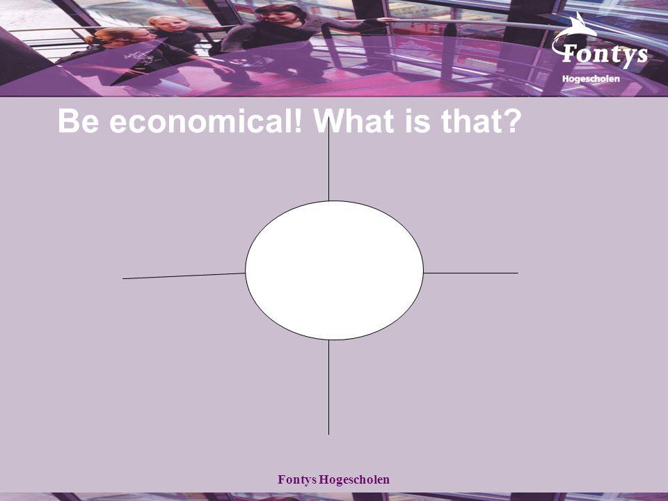 Fontys Hogescholen Be economical! What is that?
