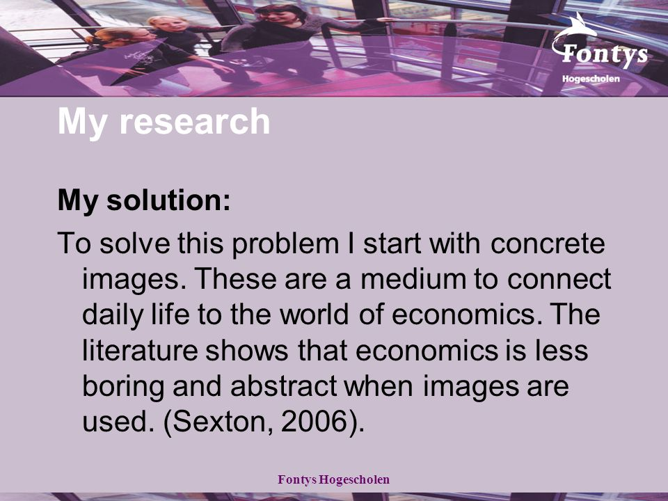 Fontys Hogescholen My research My solution: To solve this problem I start with concrete images.