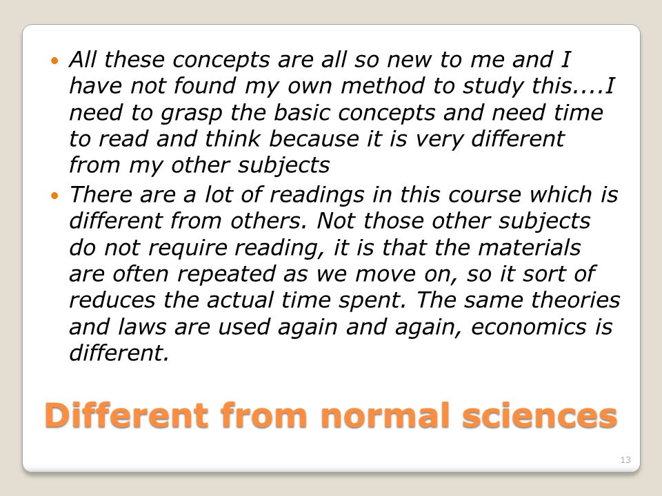 Different from normal sciences All these concepts are all so new to me and I have not found my own method to study this....I need to grasp the basic c