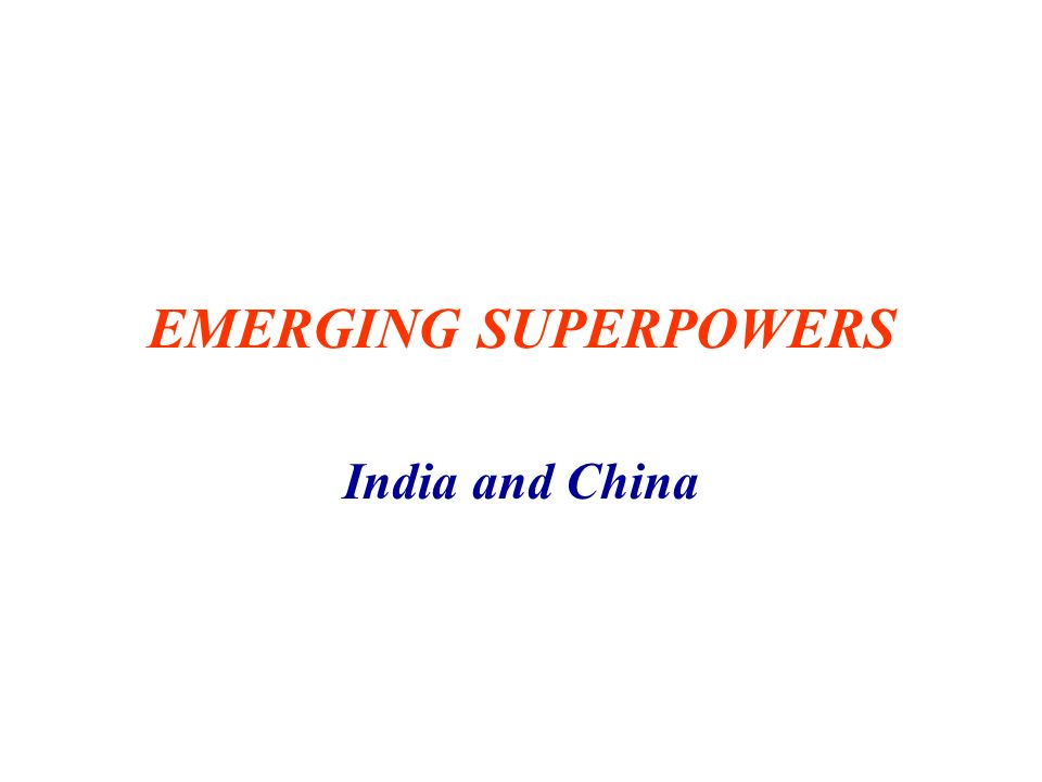 EMERGING SUPERPOWERS India and China