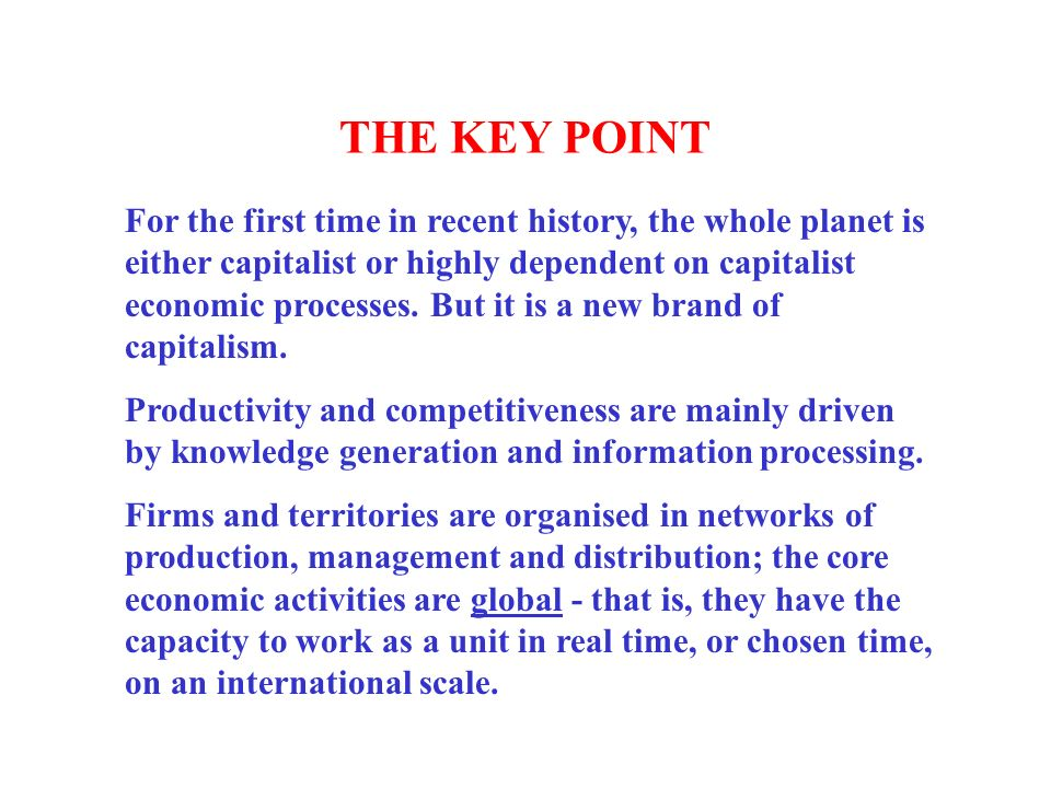 THE KEY POINT For the first time in recent history, the whole planet is either capitalist or highly dependent on capitalist economic processes.