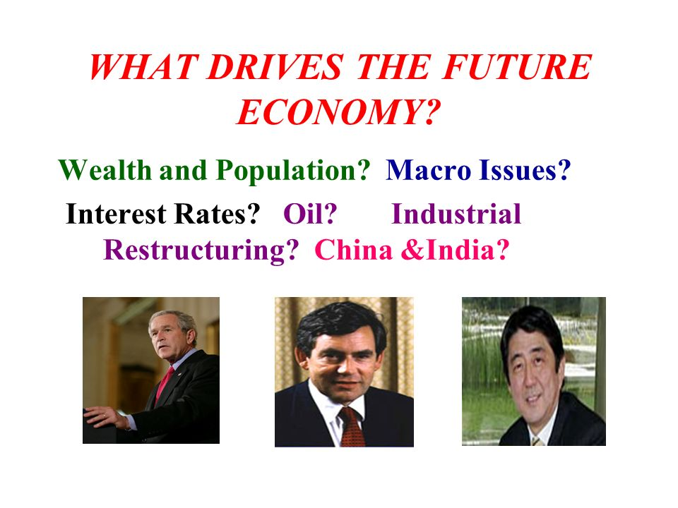 WHAT DRIVES THE FUTURE ECONOMY.Wealth and Population.