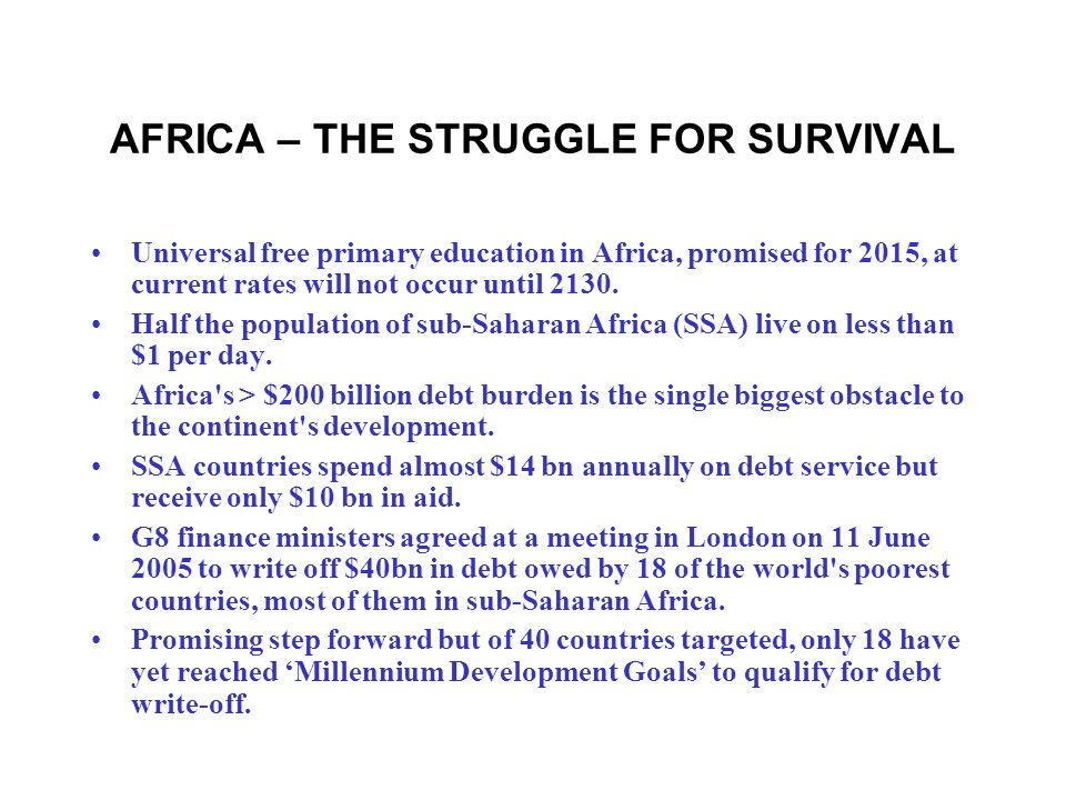 AFRICA – THE STRUGGLE FOR SURVIVAL Universal free primary education in Africa, promised for 2015, at current rates will not occur until 2130.