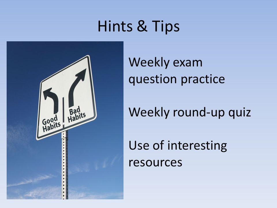 Hints & Tips Weekly exam question practice Weekly round-up quiz Use of interesting resources