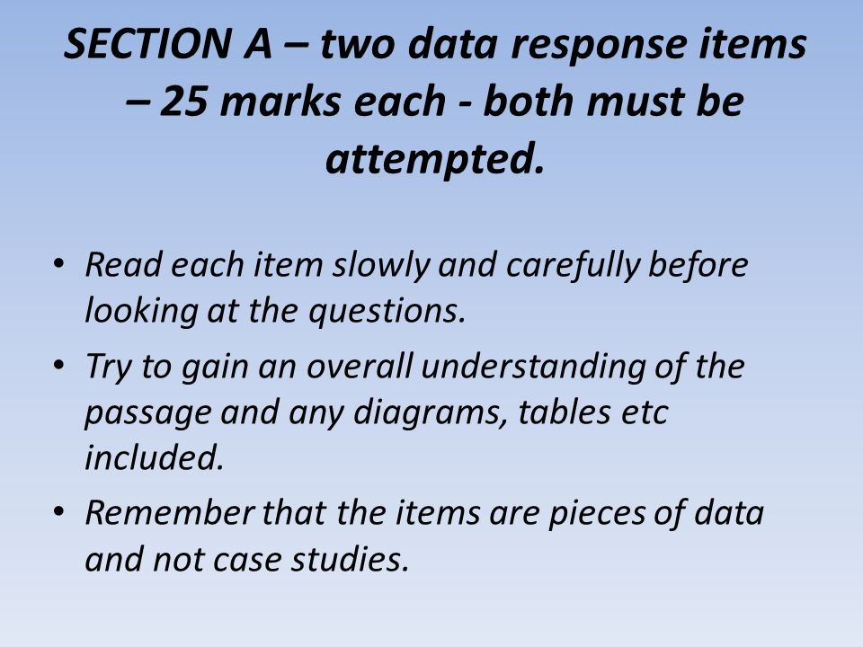 SECTION A – two data response items – 25 marks each - both must be attempted. Read each item slowly and carefully before looking at the questions. Try